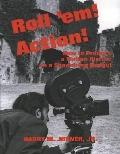 Roll'Em! Action! How to Produce a Motion Picture on a Shoestring Budget