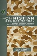 Christian Combat Manual Helps for Defending Your Faith  a Handbook for Christian Apologetics