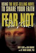 Fear Not Da Vinci Using the Best-Sellig Novel To Share Your Faith