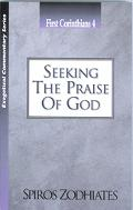 Seeking the Praise of God An Exegetical Commentary On First Corinthians Four