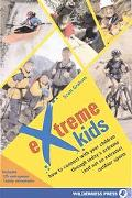 Extreme Kids How to Connect With Your Children Through Today's Extreme (and Not So Extreme) ...