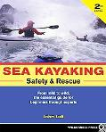 Sea Kayaking Safety and Rescue: From Mild to Wild, the Essential Guide for Beginners Through...