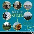 Walking Portland : 30 Tours of Stumptown's Funky Neighborhoods, Historic Landmarks, Park Tra...