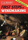 First Steps in Winemaking A Complete Month-By-Month Guide to Winemaking (Including the Produ...