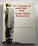 The catalogue of small finds from South Shields Roman Fort (Monograph series / The Society o...