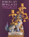 Porcelain for Palaces: The Fashion for Japan in Europe, 1650-1750