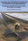 The Iron Age and Roman Landscape of Marston Vale, Bedfordshire: Investigations Along the A42...