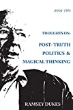 Thoughts on: Post-truth Politics & Magical Thinking