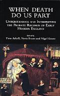 When Death Do Us Part Understanding And Interpreting the Probate Records of Early Modern Eng...