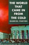 World That Came in from the Cold Perspectives from East and West on the Cold War