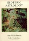 Esoteric Astrology: Soul's Purpose, Part 1, Vol. 7