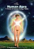 The Human Aura: A Study of Human Energy Fields