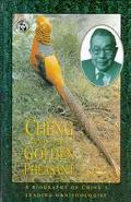 Cheng and the Golden Pheasants A Biography of China's Leading Ornithologist