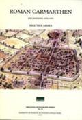 Roman Carmarthen: Excavations, 1978-1993 (Britannia Monograph Series)