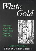 White Gold The Diary of a Rubber Cutter in the Amazon 1906-1916
