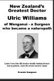 New Zealand's Greatest Doctor Ulric Williams of Wanganui: a Surgeon who became a