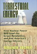 Terrestrial Energy: How Nuclear Power Will Lead the Green Revolution and End America's Energ...