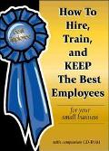 How to Hire, Train & Keep the Best Employees for Your Small Business