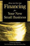 How to Get the Financing for Your New Small Business Innovative Solutions from the Experts W...