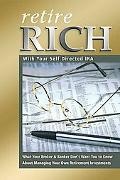Retire Rich With Your Self Directed IRA What Your Broker & Banker Don't Want You to Know Abo...