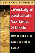 Complete Guide to Investing in Real Estate Tax Liens & Deeds How to Earn High Rates of Retur...