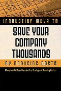 2,001 Innovative Ways to Save Your Company Thousands by Reducing Costs A Complete Guide to C...