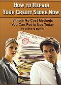 How to Repair Your Credit Score Now Simple No Cost Methods You Can Put to Use Today