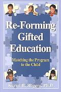 Re-Forming Gifted Education Matching the Program to the Child
