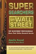 Super Searchers on Wall Street Top Investment Professionals Share Their Online Research Secrets