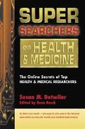 Super Searchers on Health & Medicine The Online Secrets of Top Health and Medical Researchers