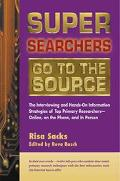 Super Searchers Go to the Source The Interviewing and Hands-On Information Strategies of Top...