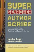 Super Searcher, Author Scribe Successful Writers Share Their Internet Research Secrets