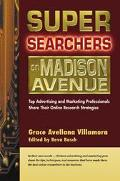 Super Searchers on Madison Avenue Top Advertising and Marketing Professionals Share Their On...