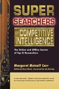 Super Searchers on Competitive Intelligence The Online and Offline Secrets of Top Ci Researc...