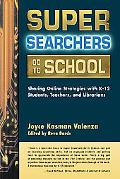 Super Searchers Go To School Sharing Online Strategies With K-12 Students, Teachers, And Lib...