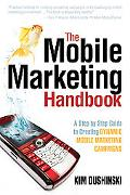 The Mobile Marketing Handbook: A Step-by-Step Guide to Creating Dynamic Mobile Marketing Cam...