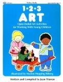 Totline 123 ART ~ Open-Ended Art Activities for Working with Young Children (1-2-3 Series)