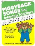 Piggyback Songs for Infants and Toddlers New Songs Sung to the Tune of Childhood Favorites
