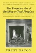 Forgotten Art Of Building A Good Fireplace The Story of Sir Benjamin Thompson, Count Rumford...