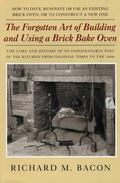 Forgotten Art Of Building And Using A Brick Bake Oven How To Date, Renovate Or Use An Existi...