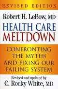 Health Care Meltdown Confronting the Myths and Fixing Our Failing System