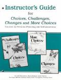 Instructor's Guide for Choices, Challenges, Changes, and More Choices