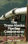 Trans-Alaska Pipeline Controversy Technology, Conservation, and the Frontier