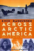 Across Arctic America Narrative of the Fifth Thule Expedition