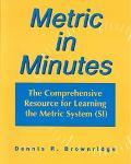 Metric in Minutes The Comprehensive Resource for Learning and Teaching the Metric System