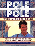 Pole to Pole With Michael Palin: North to South by Camel, River Raft, and Balloon (Companion...
