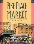 Pike Place Market Cookbook; Recipes, Anecdotes, and Personalities from Seattle's Renowned Pu...