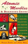 Atomic Marbles and Branding Irons: A Guide to Museums, Collections, and Roadside Curiosities...