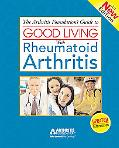 Good Living With Rheumatoid Arthritis Find the Tools You Need to Ease Pain, Reduce Joint Mob...