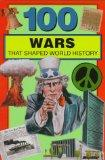 100 Wars That Shaped World History